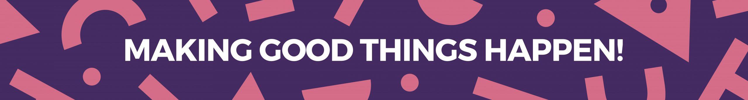 making good things happen banner